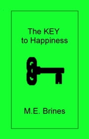 The Key to Happiness ebook by M.E. Brines