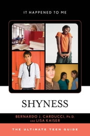 Shyness - The Ultimate Teen Guide ebook by Ph. J. D Carducci,Lisa Kaiser
