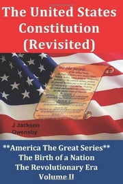 The United States Constitution (Revisited) ebook by J. Jackson Owensby