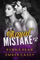 Royal Mistake #2 ebook by Ember Casey, Renna Peak
