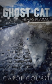 Ghost Cat: Thelma's Dilemma ebook by Carol Colbert