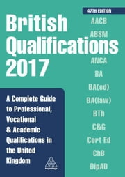 British Qualifications 2017: A Complete Guide to Professional, Vocational and Academic Qualifications in the United Kingdom ebook by Editorial, Kogan Page