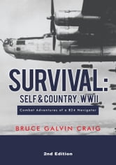 Survival: Self & Country, WWII - Combat Adventures of a B24 Navigator ebook by Bruce Galvin Craig