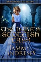 The Duke's Scottish Lass - Brethren of Stone ebook by Tammy Andresen