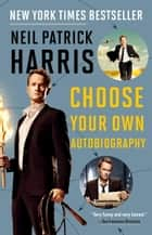 Neil Patrick Harris - Choose Your Own Autobiography ebook by Neil Patrick Harris