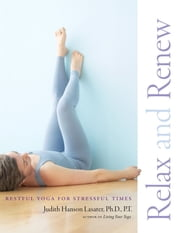 Relax and Renew - Restful Yoga for Stressful Times ebook by Judith Hanson Lasater