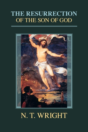 The Resurrection of the Son of God ebook by Tom Wright