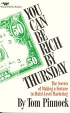 You Can Be Rich By Thursday - The Secrets of Making a Fortune in Multi-Level Marketing ebook by Tom Pinnock