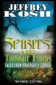 Spirits and Thought Forms: Tales from Prosperity Glades ebook by Jeffrey Kosh
