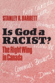 Is God a Racist? - The Right Wing in Canada ebook by Stanley Barrett