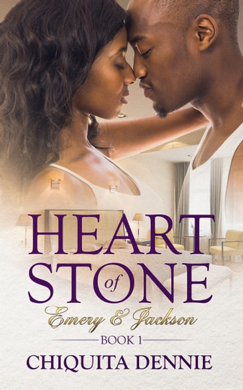 Heart of Stone ~ Book 1: Emery & Jackson ebook by Chiquita Dennie