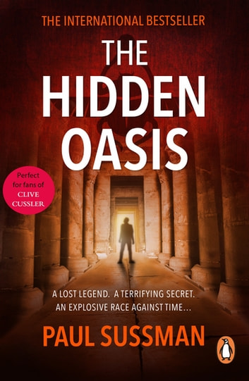 The Hidden Oasis - an action-packed, race-against-time archaeological adventure thriller you won't be able to put down ebook by Paul Sussman