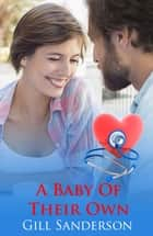 A Baby of Their Own ebook by Gill Sanderson