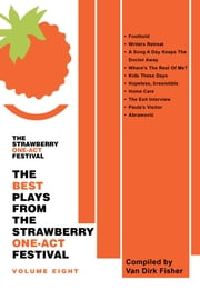 The Best Plays From The Strawberry One-Act Festival Volume Eight: Compiled by Van Dirk Fisher ebook by Black Experimental Theatre