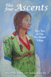 The Four Ascents - Part Two of The Two Roads Trilogy ebook by Eliza White Buffalo