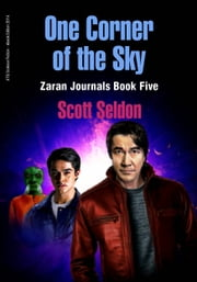 One Corner of the Sky (Zaran Journals, Book 5) ebook by Scott Seldon