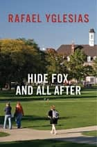 Hide Fox, and All After E-bok by Rafael Yglesias