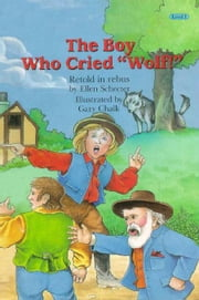 Boy Who Cried Wolf!, The ebook by Schecter, Ellen