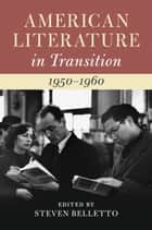American Literature in Transition, 1950–1960 eBook by Steven Belletto