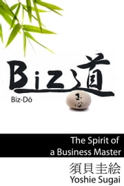Biz道, ビジネス達人の心 ebook by Yoshie Sugai