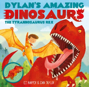 Dylan's Amazing Dinosaurs - The Tyrannosaurus Rex ebook by E.T Harper