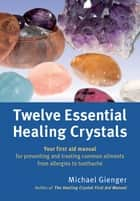 Twelve Essential Healing Crystals ebook by Michael Gienger