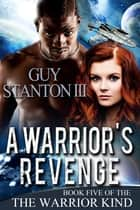 A Warrior's Revenge ebook by Guy S. Stanton III