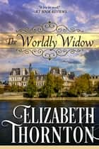 The Worldly Widow ebook by Elizabeth Thornton