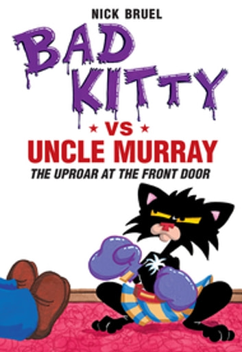 Bad Kitty vs Uncle Murray - The Uproar at the Front Door ebook by Nick Bruel