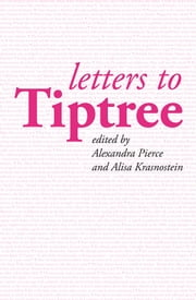 Letters to Tiptree ebook by Alexandra Pierce (ed),Alisa Krasnostein (ed)