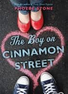 The Boy on Cinnamon Street eBook by Phoebe Stone