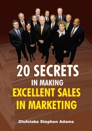 20 Secrets In Making Excellent Sales In Marketing ebook by Olufolake Stephen Adams