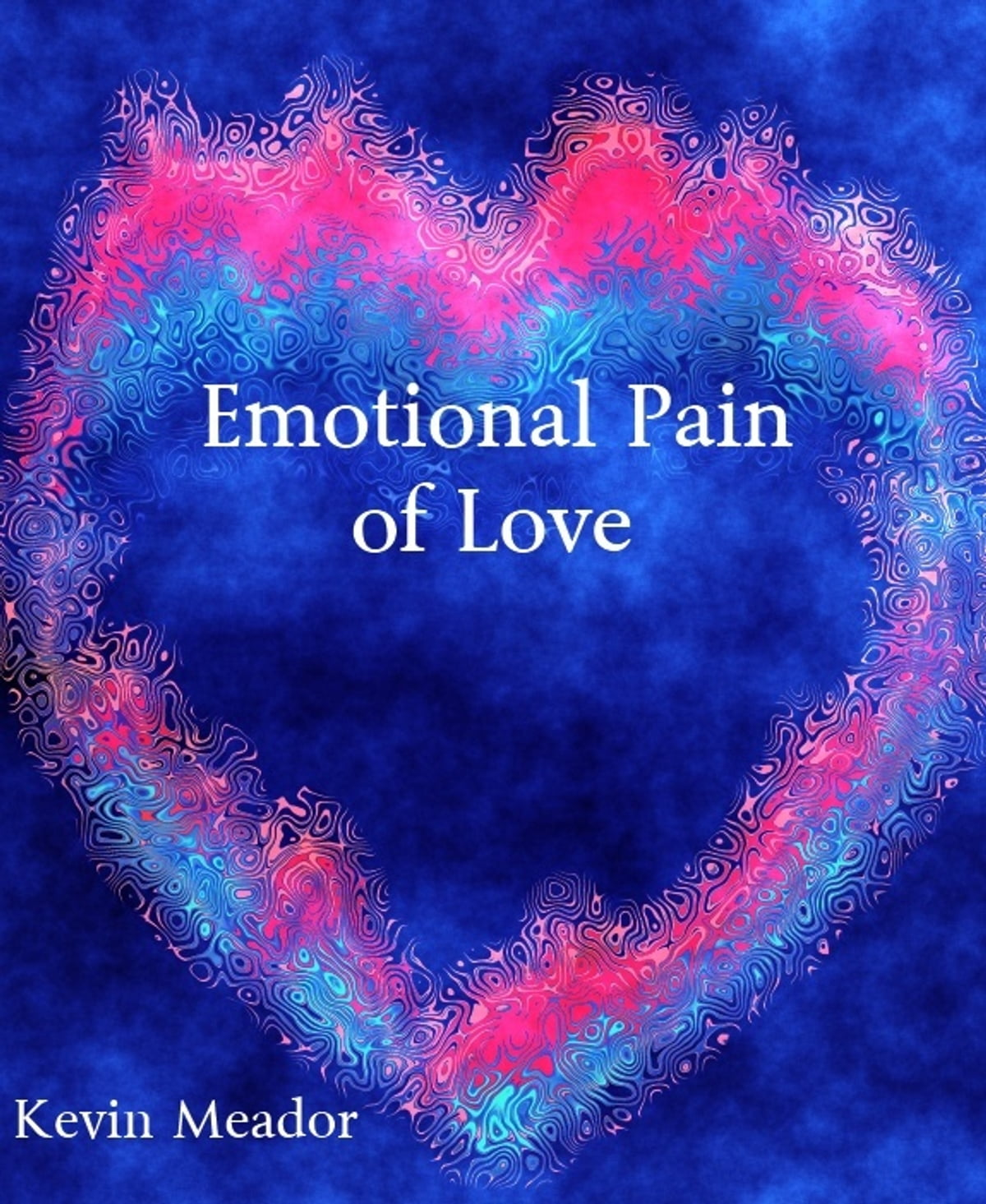 Emotional Pain of Love eBook by Kevin Meador - 9781466006928