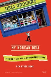 My Korean Deli - Risking It All for a Convenience Store ebook by Ben Ryder Howe