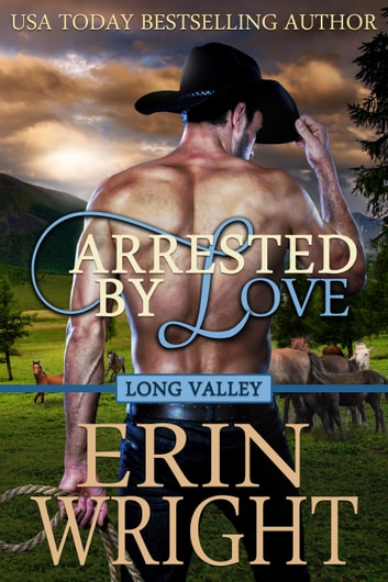 Arrested by Love - A Western Romance Novel ebook by Erin Wright