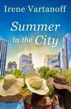 Summer in the City ebook by Irene Vartanoff