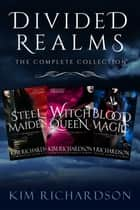 Divided Realms, The Complete Collection: Steel Maiden, Witch Queen, Blood Magic ebooks by Kim Richardson