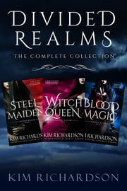Divided Realms, The Complete Collection: Steel Maiden, Witch Queen, Blood Magic ebook by Kim Richardson