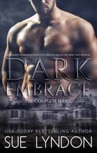 Dark Embrace - The Complete Series ebook by