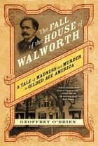 The Fall of the House of Walworth ebook by Geoffrey O'Brien