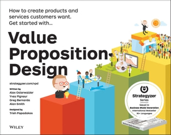 Value Proposition Design - How to Create Products and Services Customers Want ebook by Alexander Osterwalder,Yves  Pigneur,Gregory Bernarda,Alan Smith,Trish Papadakos