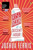 To Rise Again at a Decent Hour ebook by Joshua Ferris