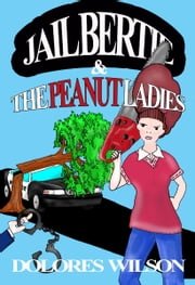 Jail Bertie And the Peanut Ladies ebook by Dolores Wilson