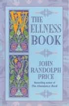 The Wellness Book ebook by John Randolph Price