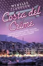 Costa Del Crime: Scoring Coke, Hustling Cash and Getting Laid - The True Story of Spain's Hottest Coast ebook by Wensley Clarkson
