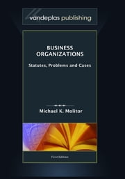 Business Organizations: Statutes, Problems, and Cases, First Edition 2011 ebook by Molitor, Michael K.
