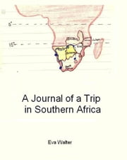 A Journal of a Trip in Southern Africa ebook by Eva Walter