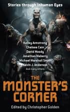 The Monster's Corner - Stories Through Inhuman Eyes ebook by Christopher Golden, Christopher Golden