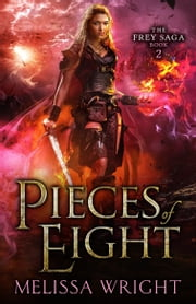 The Frey Saga Book II: Pieces of Eight ebook by Melissa Wright