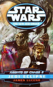 Jedi Eclipse: Star Wars (The New Jedi Order: Agents of Chaos, Book II) ebook by James Luceno